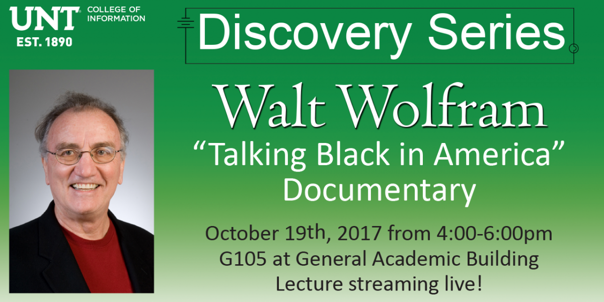 "Discovery Series: Walt Wolfram ""'Talking Black in America' Q&A"" Octoberber 19, 2017, from 4:00 to 6:00 pm, General Academic Building room G105, Lecture streaming live!  Link to YouTube"